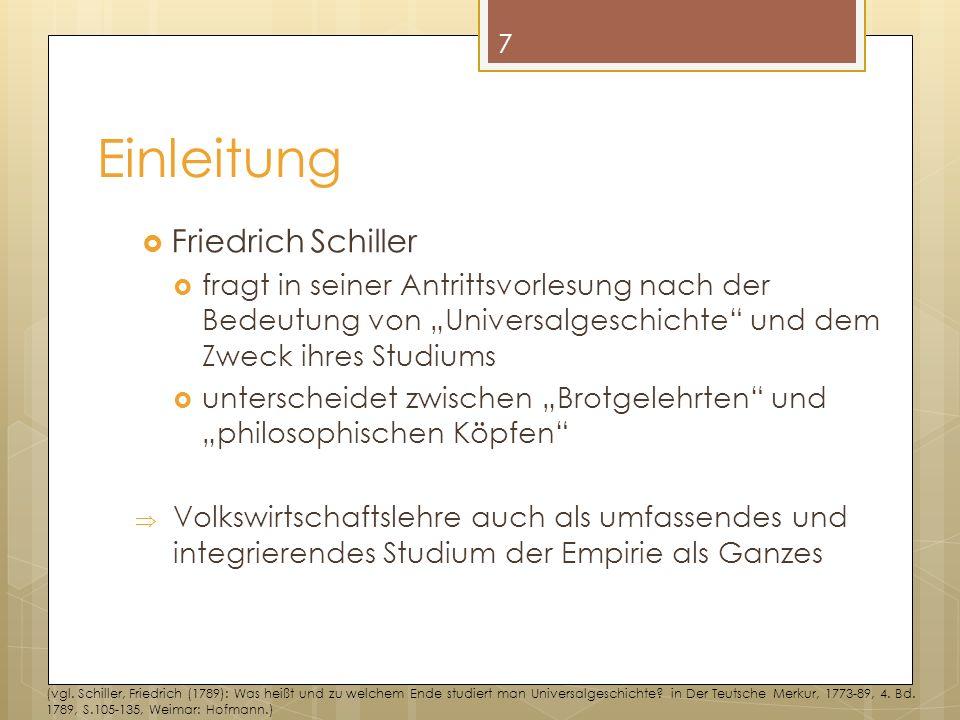Einleitung Friedrich Schiller fragt in seiner Antrittsvorlesung nach der Bedeutung von Universalgeschichte und dem Zweck ihres Studiums unterscheidet zwischen Brotgelehrten und philosophischen Köpfen Volkswirtschaftslehre auch als umfassendes und integrierendes Studium der Empirie als Ganzes 7 (vgl.