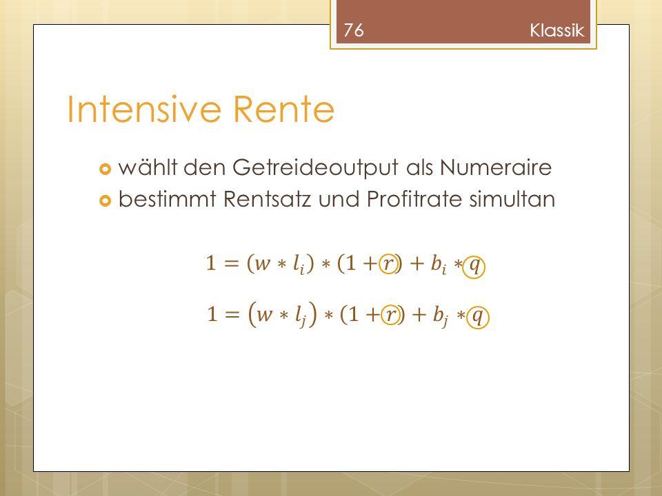Intensive Rente wählt den Getreideoutput als Numeraire bestimmt Rentsatz und Profitrate simultan 76Klassik