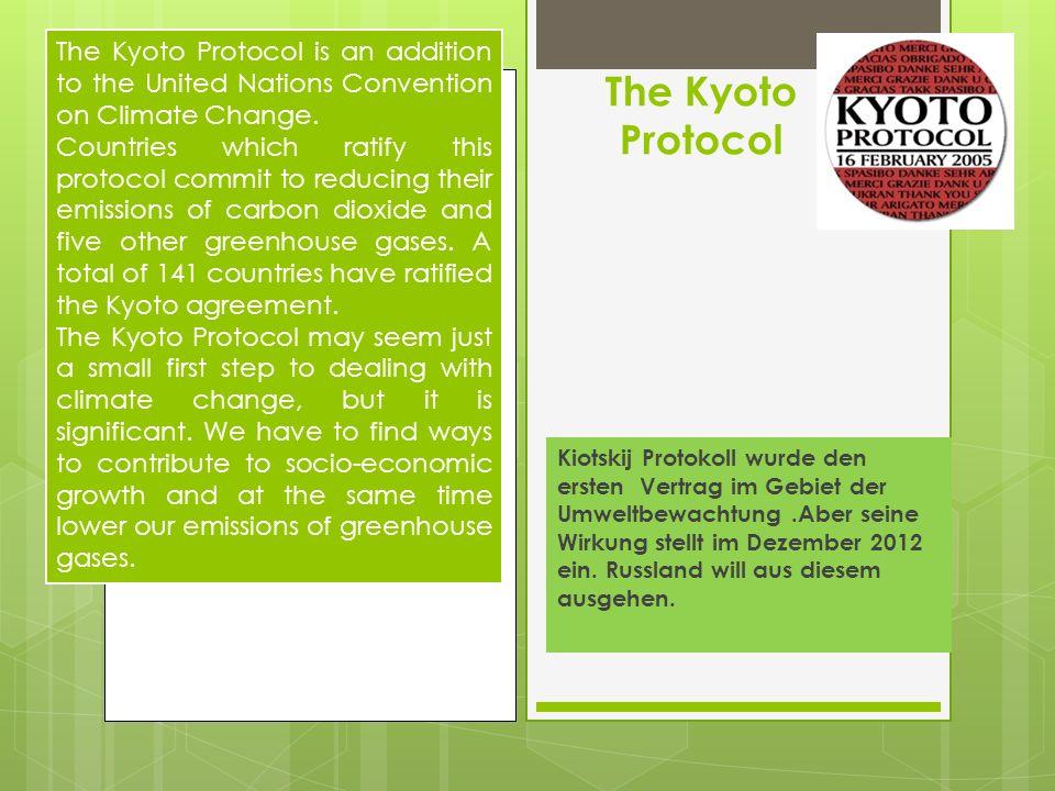The Kyoto Protocol Kiotskij Protokoll wurde den ersten Vertrag im Gebiet der Umweltbewachtung.Aber seine Wirkung stellt im Dezember 2012 ein. Russland