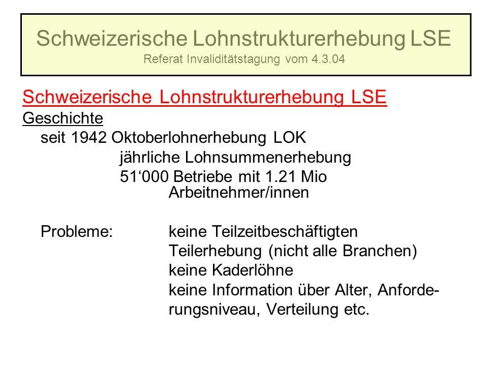 Schweizerische Lohnstrukturerhebung LSE Referat Invaliditätstagung vom 4.3.04 Schweizerische Lohnstrukturerhebung LSE Geschichte seit 1942 Oktoberlohn