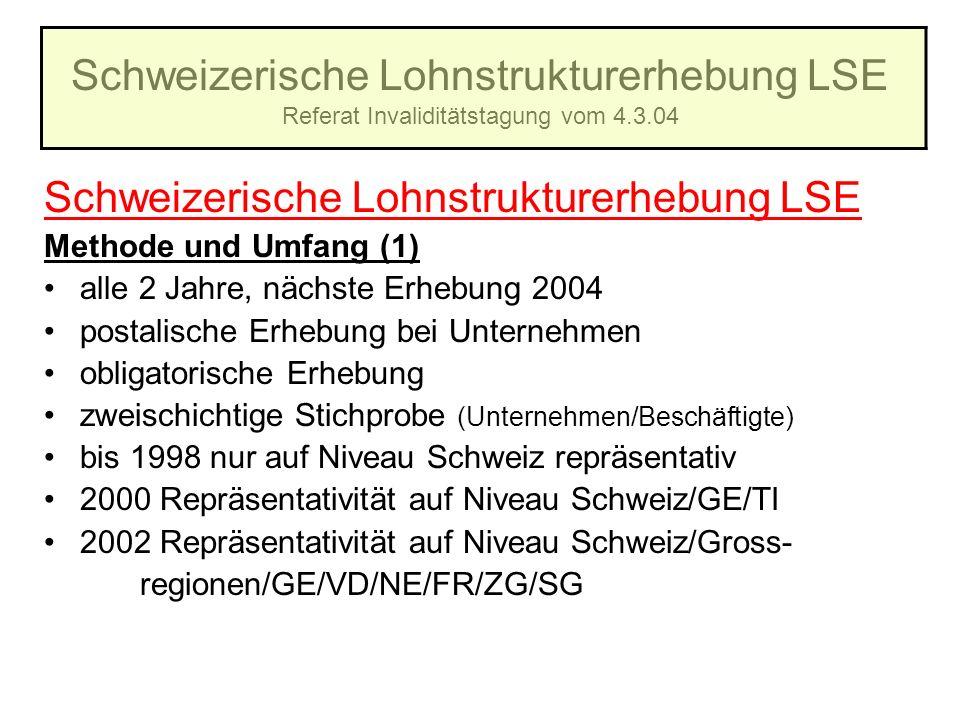 Schweizerische Lohnstrukturerhebung LSE Referat Invaliditätstagung vom 4.3.04 Schweizerische Lohnstrukturerhebung LSE Methode und Umfang (1) alle 2 Ja