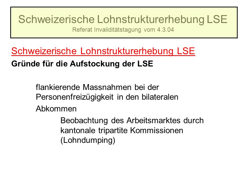 Schweizerische Lohnstrukturerhebung LSE Referat Invaliditätstagung vom 4.3.04 Schweizerische Lohnstrukturerhebung LSE Gründe für die Aufstockung der L