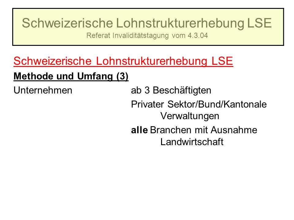 Schweizerische Lohnstrukturerhebung LSE Referat Invaliditätstagung vom 4.3.04 Schweizerische Lohnstrukturerhebung LSE Methode und Umfang (3) Unternehm