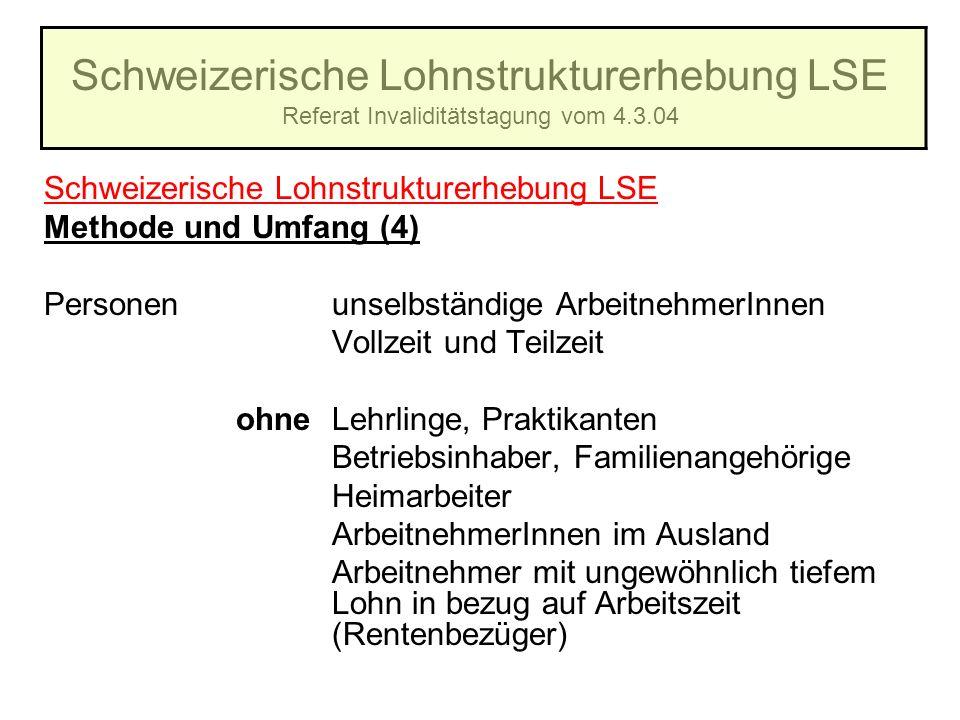Schweizerische Lohnstrukturerhebung LSE Referat Invaliditätstagung vom 4.3.04 Schweizerische Lohnstrukturerhebung LSE Methode und Umfang (4) Personenu