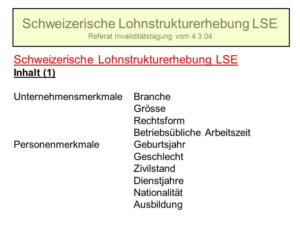 Schweizerische Lohnstrukturerhebung LSE Referat Invaliditätstagung vom 4.3.04 Schweizerische Lohnstrukturerhebung LSE Inhalt (1) UnternehmensmerkmaleB