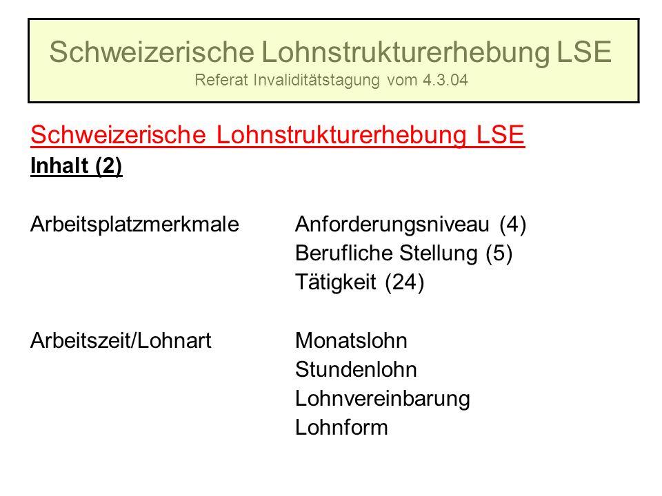 Schweizerische Lohnstrukturerhebung LSE Referat Invaliditätstagung vom 4.3.04 Schweizerische Lohnstrukturerhebung LSE Inhalt (2) ArbeitsplatzmerkmaleA