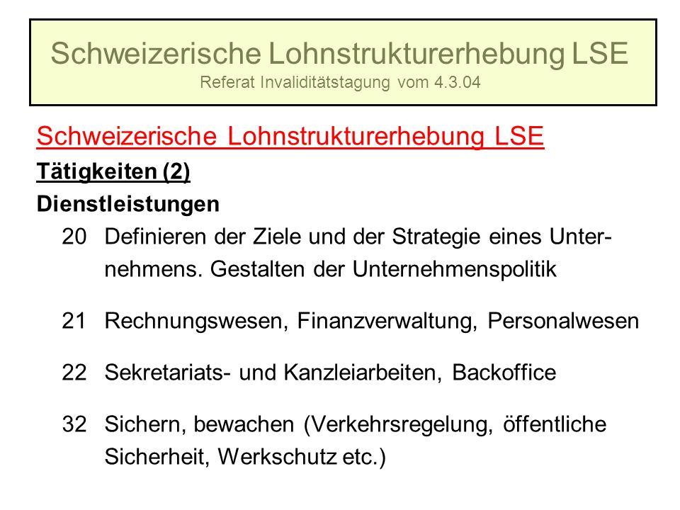 Schweizerische Lohnstrukturerhebung LSE Referat Invaliditätstagung vom 4.3.04 Schweizerische Lohnstrukturerhebung LSE Tätigkeiten (2) Dienstleistungen