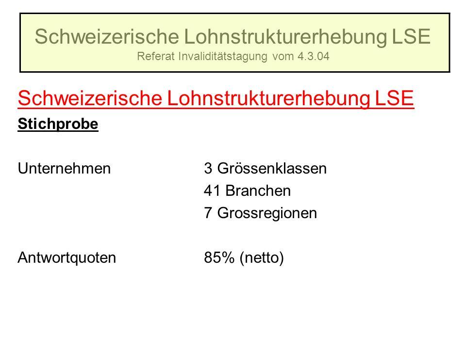 Schweizerische Lohnstrukturerhebung LSE Referat Invaliditätstagung vom 4.3.04 Schweizerische Lohnstrukturerhebung LSE Stichprobe Unternehmen3 Grössenk