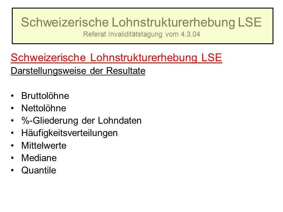 Schweizerische Lohnstrukturerhebung LSE Referat Invaliditätstagung vom 4.3.04 Schweizerische Lohnstrukturerhebung LSE Darstellungsweise der Resultate