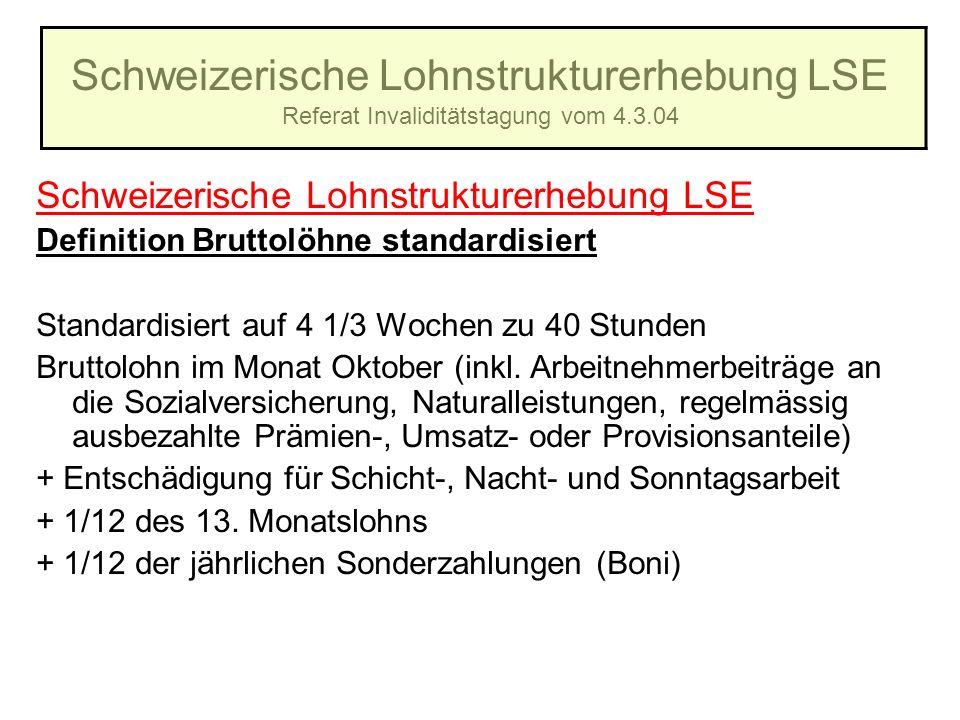 Schweizerische Lohnstrukturerhebung LSE Referat Invaliditätstagung vom 4.3.04 Schweizerische Lohnstrukturerhebung LSE Definition Bruttolöhne standardi