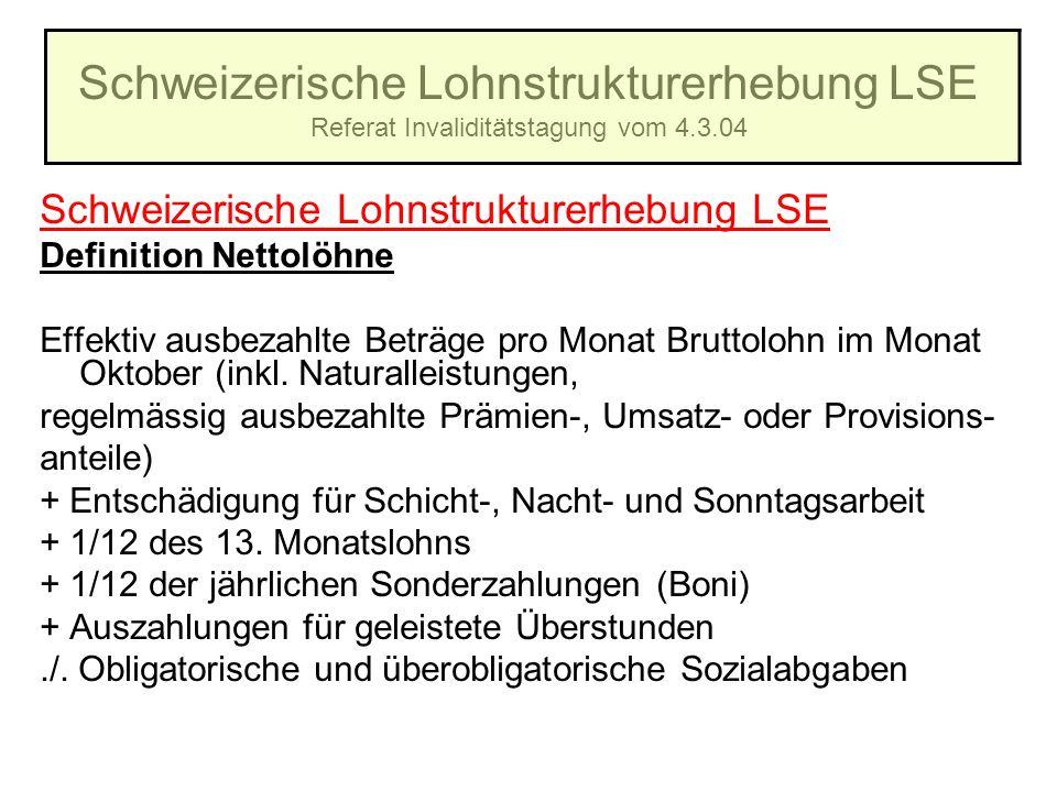Schweizerische Lohnstrukturerhebung LSE Referat Invaliditätstagung vom 4.3.04 Schweizerische Lohnstrukturerhebung LSE Definition Nettolöhne Effektiv a