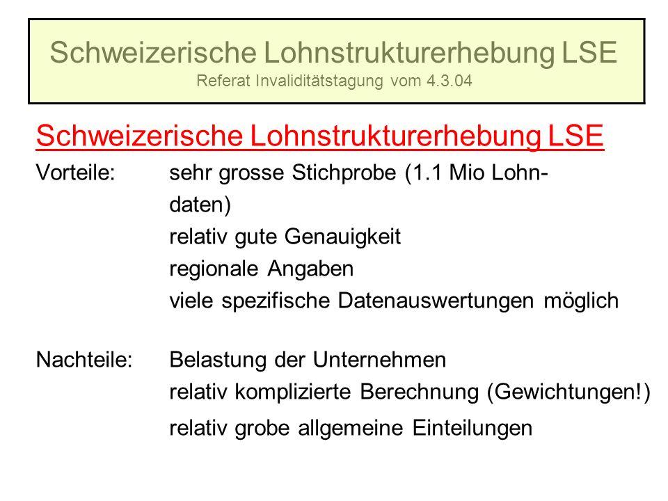 Schweizerische Lohnstrukturerhebung LSE Referat Invaliditätstagung vom 4.3.04 Schweizerische Lohnstrukturerhebung LSE Vorteile:sehr grosse Stichprobe
