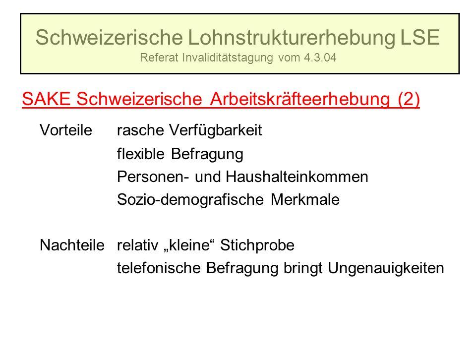 Schweizerische Lohnstrukturerhebung LSE Referat Invaliditätstagung vom 4.3.04 SAKE Schweizerische Arbeitskräfteerhebung (2) Vorteilerasche Verfügbarke
