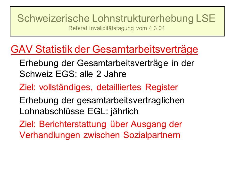 Schweizerische Lohnstrukturerhebung LSE Referat Invaliditätstagung vom 4.3.04 GAV Statistik der Gesamtarbeitsverträge Erhebung der Gesamtarbeitsverträ