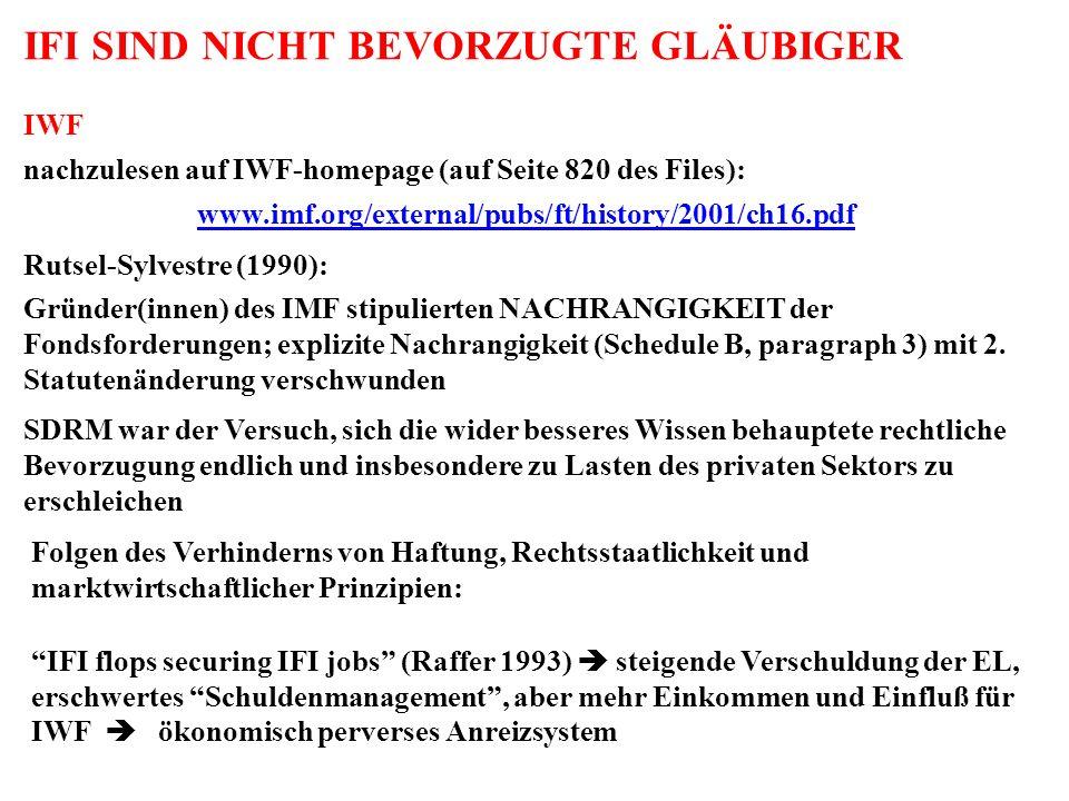 IFI SIND NICHT BEVORZUGTE GLÄUBIGER IWF nachzulesen auf IWF-homepage (auf Seite 820 des Files): www.imf.org/external/pubs/ft/history/2001/ch16.pdf Rut