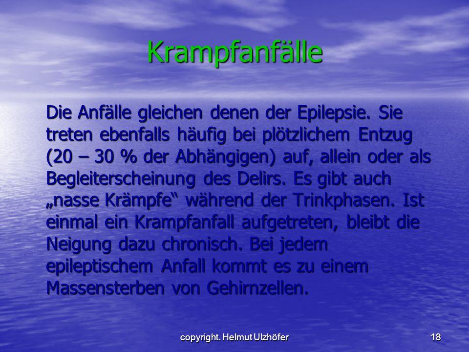 copyright. Helmut Ulzhöfer18 Krampfanfälle Die Anfälle gleichen denen der Epilepsie. Sie treten ebenfalls häufig bei plötzlichem Entzug (20 – 30 % der