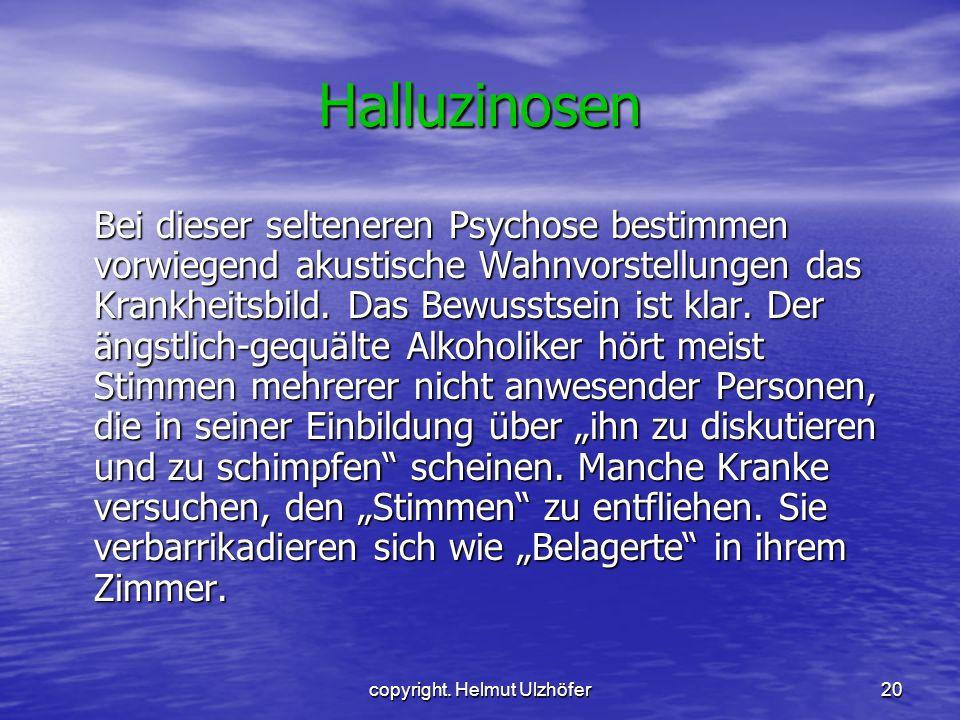 copyright. Helmut Ulzhöfer20 Halluzinosen Bei dieser selteneren Psychose bestimmen vorwiegend akustische Wahnvorstellungen das Krankheitsbild. Das Bew