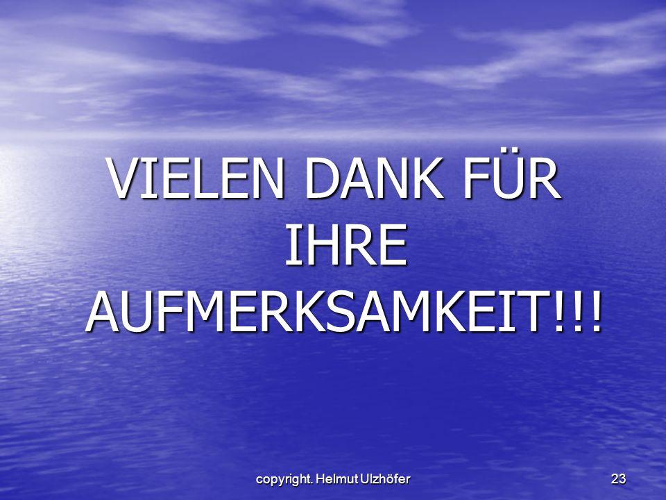 copyright. Helmut Ulzhöfer23 VIELEN DANK FÜR IHRE AUFMERKSAMKEIT!!!