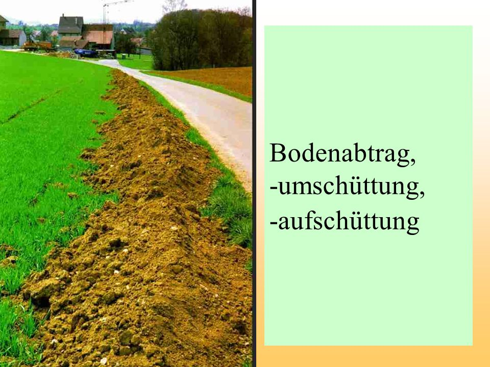 Bodenabtrag, -umschüttung, -aufschüttung