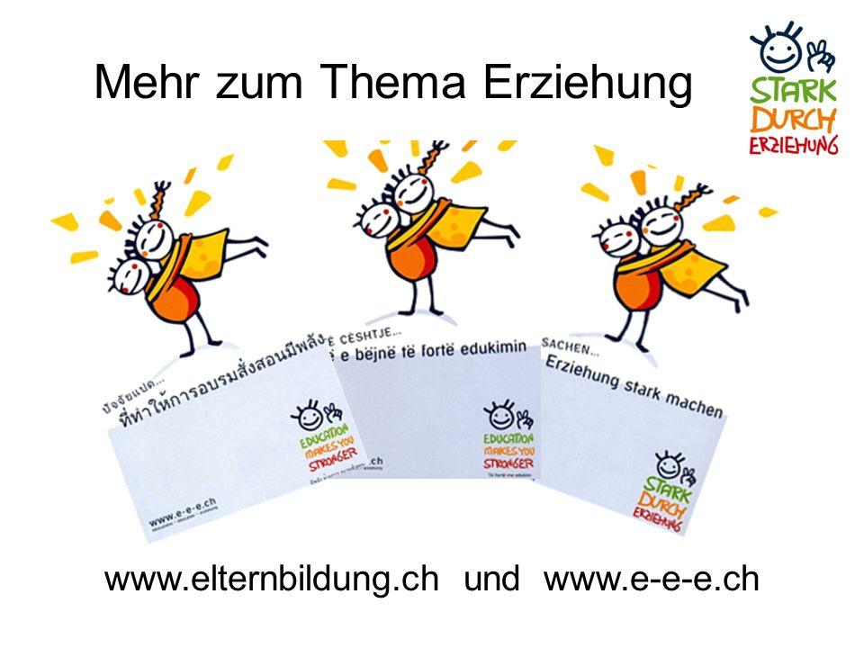 Mehr zum Thema Erziehung www.elternbildung.ch und www.e-e-e.ch