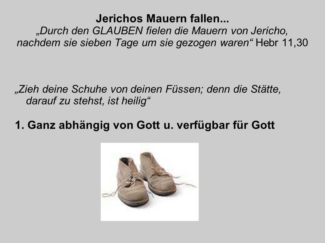 Jerichos Mauern fallen... Durch den GLAUBEN fielen die Mauern von Jericho, nachdem sie sieben Tage um sie gezogen waren Hebr 11,30 Zieh deine Schuhe v