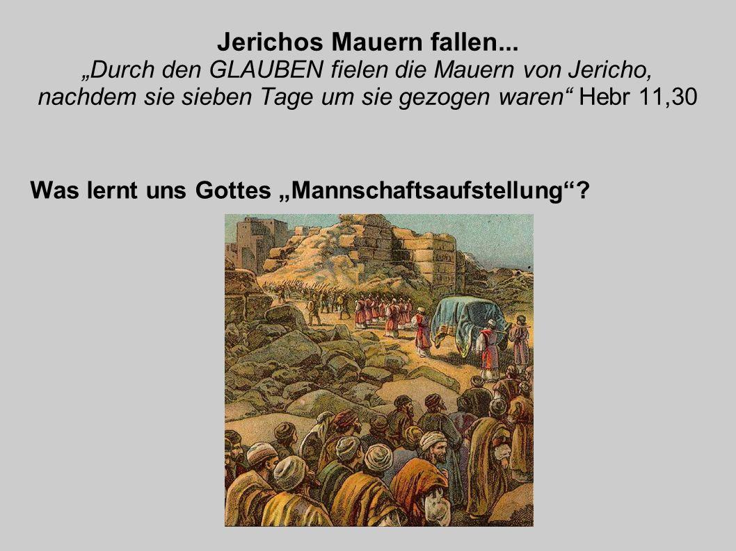 Jerichos Mauern fallen... Durch den GLAUBEN fielen die Mauern von Jericho, nachdem sie sieben Tage um sie gezogen waren Hebr 11,30 Was lernt uns Gotte