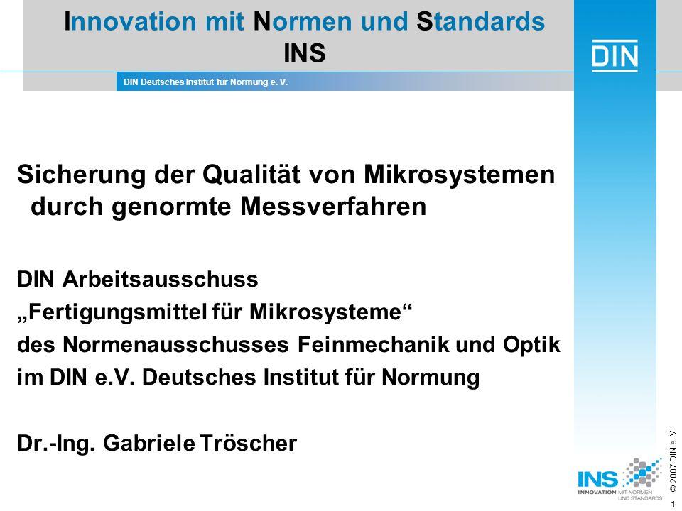 DIN Deutsches Institut für Normung e. V. © 2007 DIN e. V. 1 Innovation mit Normen und Standards INS Sicherung der Qualität von Mikrosystemen durch gen