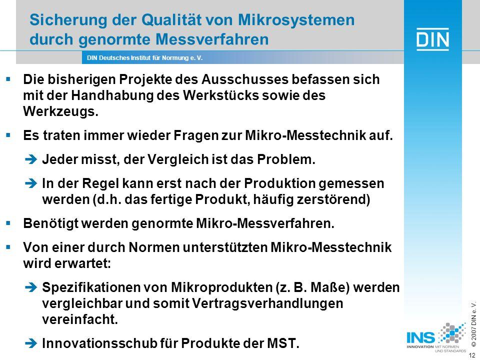 DIN Deutsches Institut für Normung e. V. © 2007 DIN e. V. 12 Die bisherigen Projekte des Ausschusses befassen sich mit der Handhabung des Werkstücks s