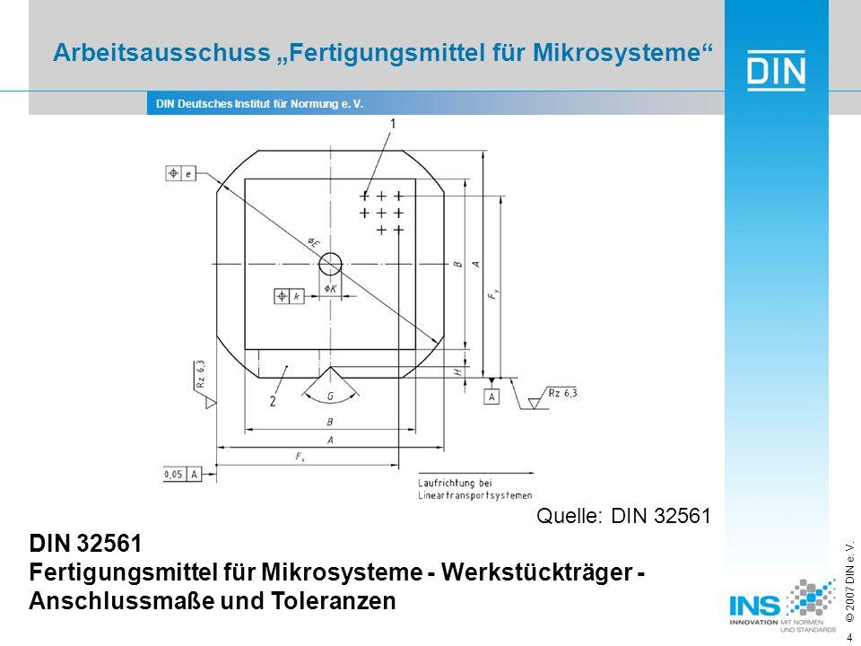 DIN Deutsches Institut für Normung e. V. © 2007 DIN e. V. 4 Quelle: DIN 32561 DIN 32561 Fertigungsmittel für Mikrosysteme - Werkstückträger - Anschlus