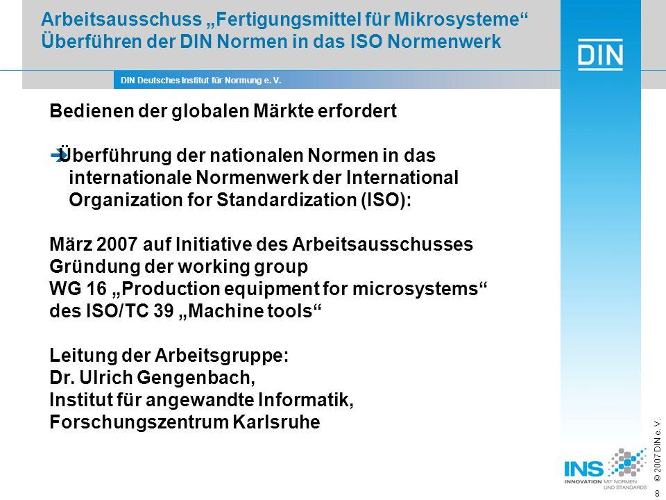 DIN Deutsches Institut für Normung e. V. © 2007 DIN e. V. 8 Bedienen der globalen Märkte erfordert Überführung der nationalen Normen in das internatio