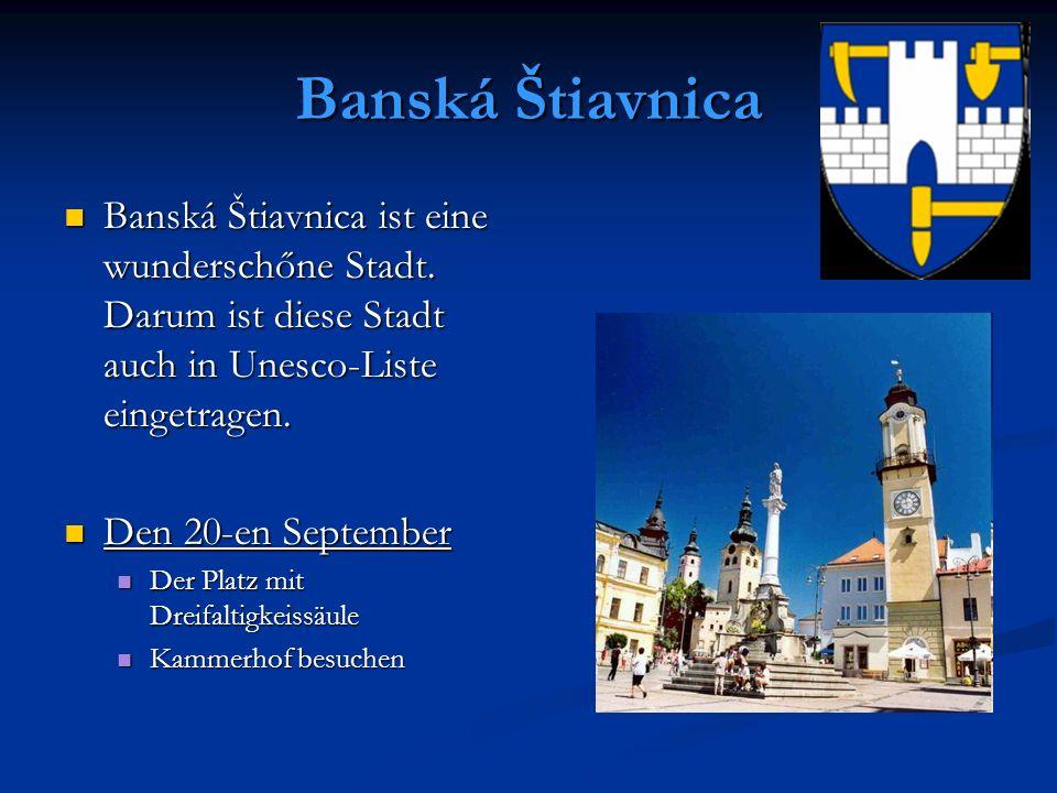Banská Štiavnica Banská Štiavnica ist eine wunderschőne Stadt. Darum ist diese Stadt auch in Unesco-Liste eingetragen. Banská Štiavnica ist eine wunde