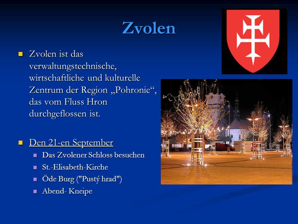 Zvolen Zvolen ist das verwaltungstechnische, wirtschaftliche und kulturelle Zentrum der Region Pohronie, das vom Fluss Hron durchgeflossen ist.