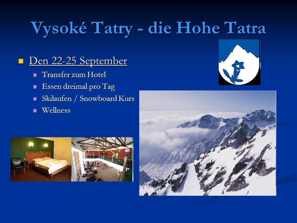 Vysoké Tatry - die Hohe Tatra Den 22-25 September Den 22-25 September Transfer zum Hotel Transfer zum Hotel Essen dreimal pro Tag Essen dreimal pro Tag Skilaufen / Snowboard Kurs Skilaufen / Snowboard Kurs Wellness Wellness