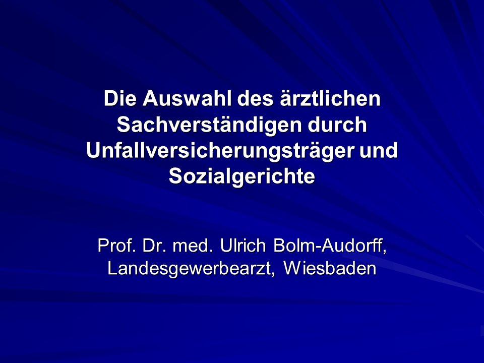 Die Auswahl des ärztlichen Sachverständigen durch Unfallversicherungsträger und Sozialgerichte Prof. Dr. med. Ulrich Bolm-Audorff, Landesgewerbearzt,