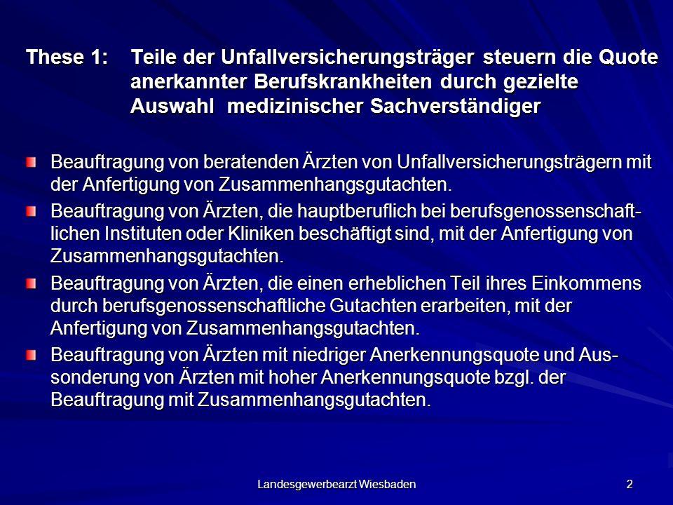 Landesgewerbearzt Wiesbaden 2 These 1: Teile der Unfallversicherungsträger steuern die Quote anerkannter Berufskrankheiten durch gezielte Auswahl medi
