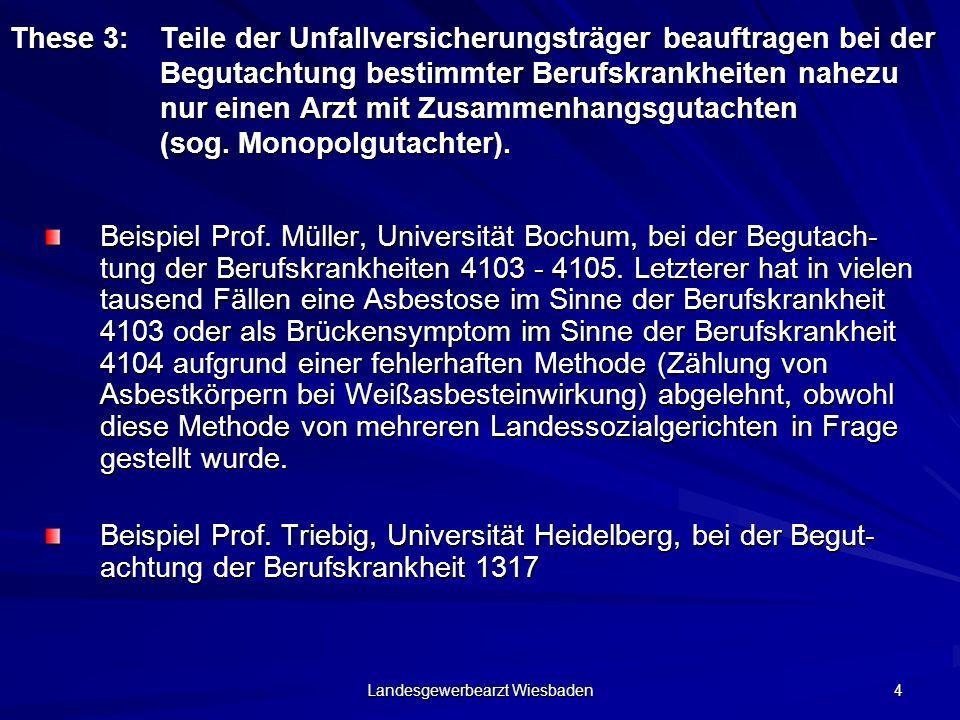 Landesgewerbearzt Wiesbaden 4 These 3:Teile der Unfallversicherungsträger beauftragen bei der Begutachtung bestimmter Berufskrankheiten nahezu nur ein
