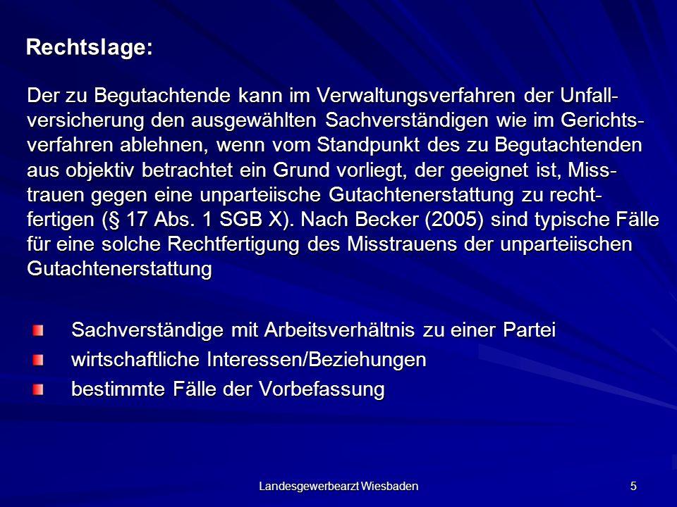 Landesgewerbearzt Wiesbaden 5 Rechtslage: Der zu Begutachtende kann im Verwaltungsverfahren der Unfall- versicherung den ausgewählten Sachverständigen