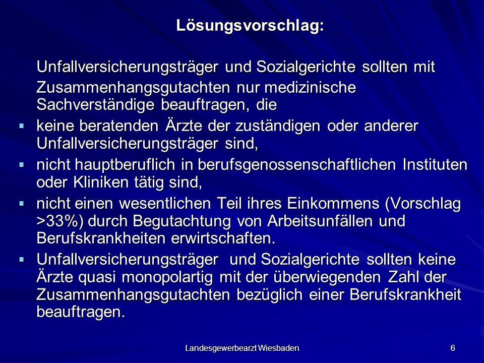 Landesgewerbearzt Wiesbaden 6 Lösungsvorschlag: Unfallversicherungsträger und Sozialgerichte sollten mit Zusammenhangsgutachten nur medizinische Sachv