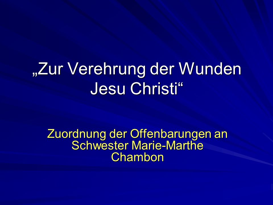Zur Verehrung der Wunden Jesu Christi Zuordnung der Offenbarungen an Schwester Marie-Marthe Chambon