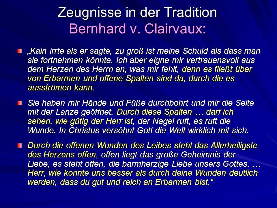 Zeugnisse in der Tradition Bernhard v. Clairvaux: Kain irrte als er sagte, zu groß ist meine Schuld als dass man sie fortnehmen könnte. Ich aber eigne