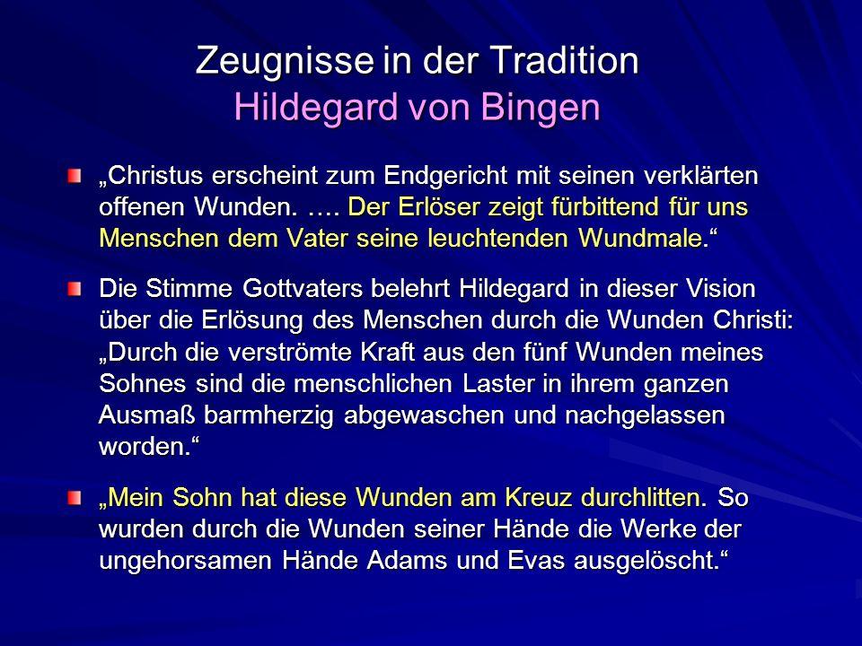 Zeugnisse in der Tradition Hildegard von Bingen Christus erscheint zum Endgericht mit seinen verklärten offenen Wunden. …. Der Erlöser zeigt fürbitten
