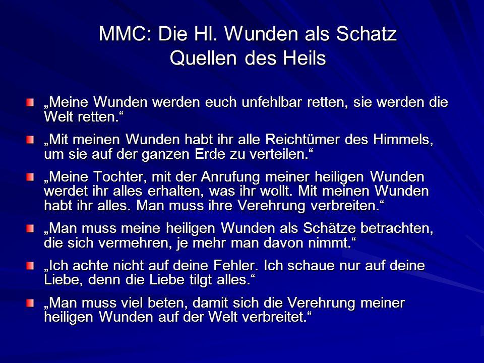 MMC: Die Hl. Wunden als Schatz Quellen des Heils Meine Wunden werden euch unfehlbar retten, sie werden die Welt retten. Mit meinen Wunden habt ihr all