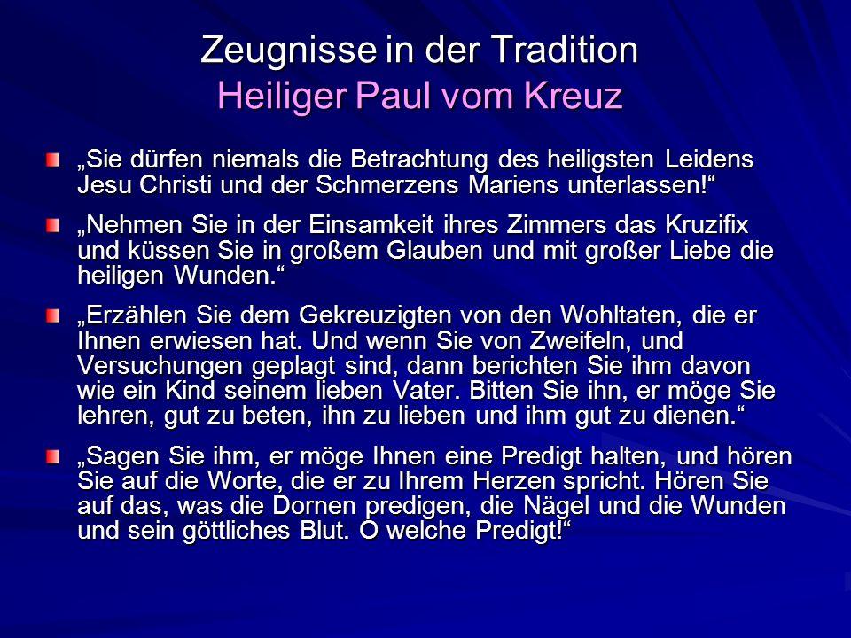 Zeugnisse in der Tradition Heiliger Paul vom Kreuz Sie dürfen niemals die Betrachtung des heiligsten Leidens Jesu Christi und der Schmerzens Mariens u