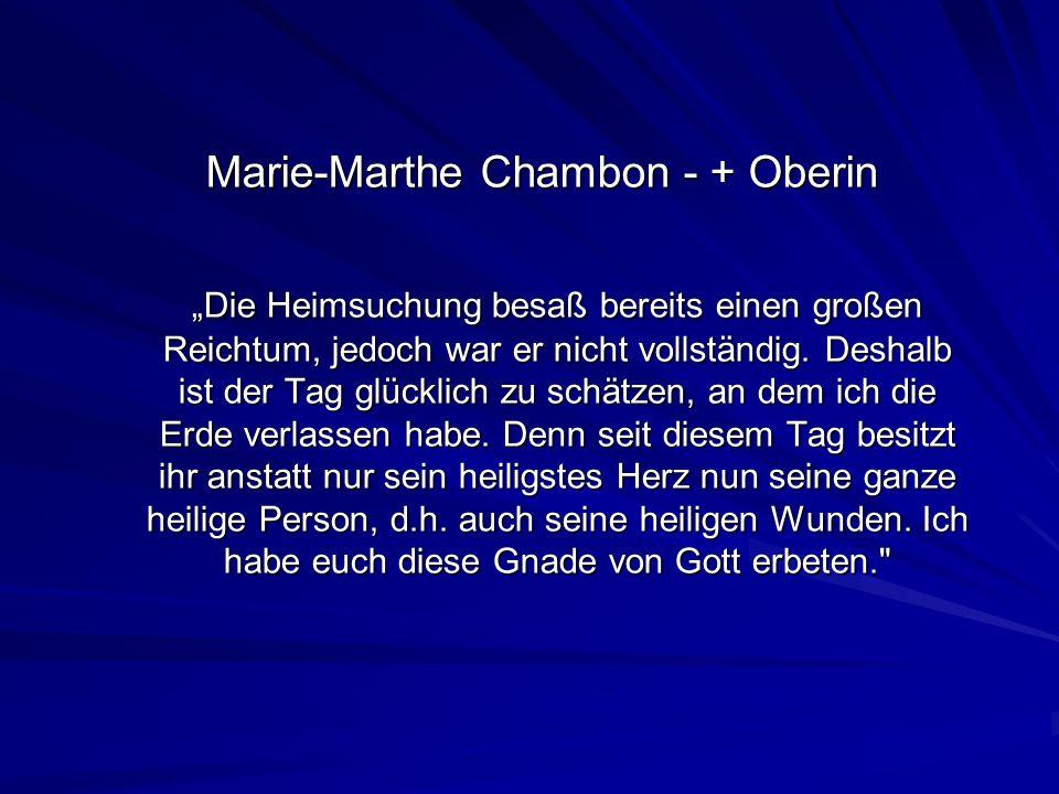 Marie-Marthe Chambon - + Oberin Die Heimsuchung besaß bereits einen großen Reichtum, jedoch war er nicht vollständig. Deshalb ist der Tag glücklich zu