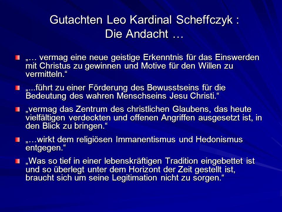 Gutachten Leo Kardinal Scheffczyk : Die Andacht … … vermag eine neue geistige Erkenntnis für das Einswerden mit Christus zu gewinnen und Motive für de