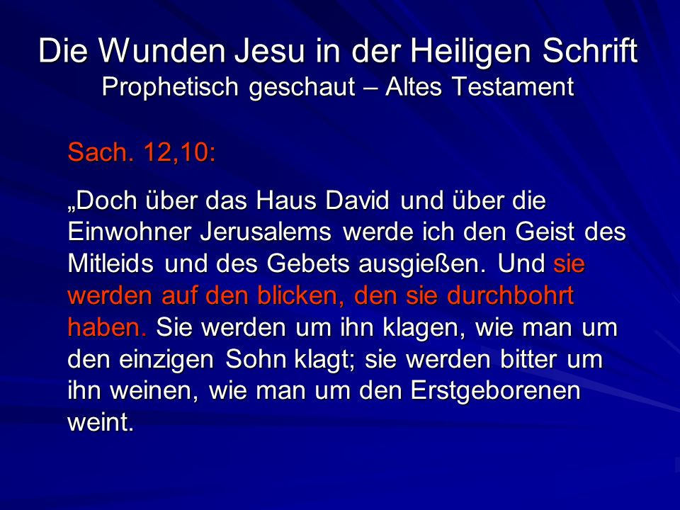 Die Wunden Jesu in der Heiligen Schrift Prophetisch geschaut – Altes Testament Sach. 12,10: Doch über das Haus David und über die Einwohner Jerusalems