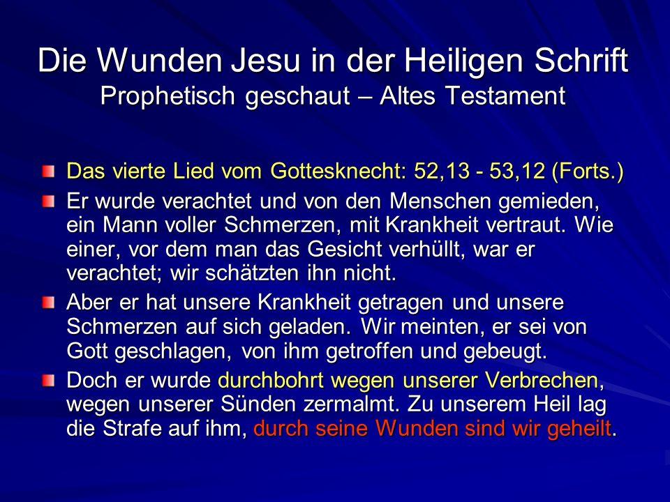 Die Wunden Jesu in der Heiligen Schrift Prophetisch geschaut – Altes Testament Das vierte Lied vom Gottesknecht: 52,13 - 53,12 (Forts.) Er wurde verac