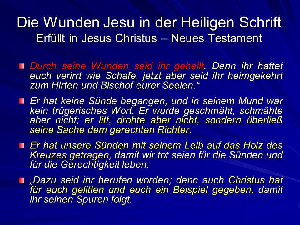 Die Wunden Jesu in der Heiligen Schrift Erfüllt in Jesus Christus – Neues Testament Durch seine Wunden seid ihr geheilt. Denn ihr hattet euch verirrt