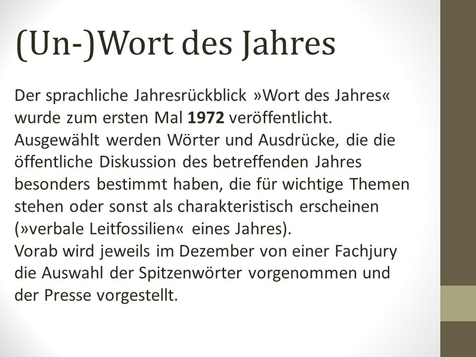(Un-)Wort des Jahres Der sprachliche Jahresrückblick »Wort des Jahres« wurde zum ersten Mal 1972 veröffentlicht.