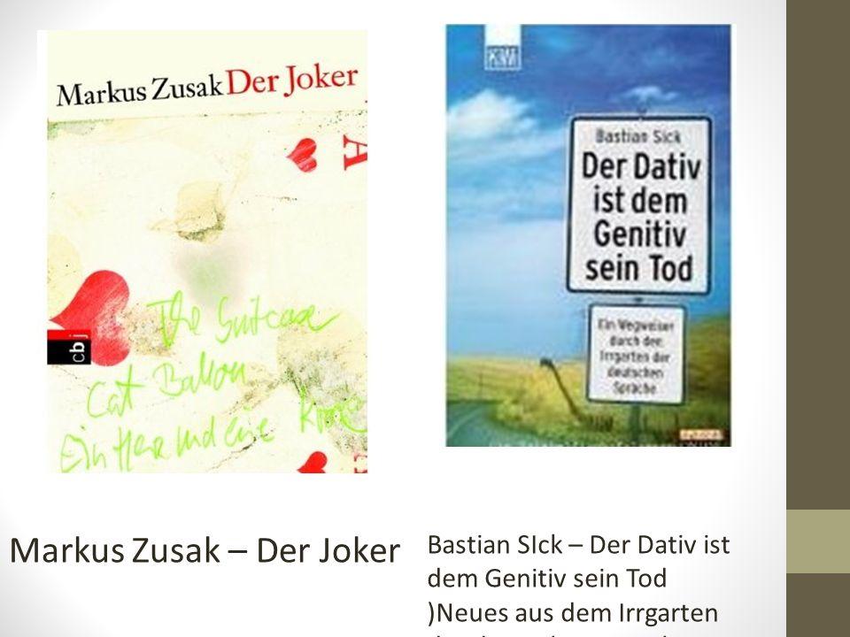 Markus Zusak – Der Joker Bastian SIck – Der Dativ ist dem Genitiv sein Tod )Neues aus dem Irrgarten der deutschen Sprache
